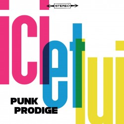 ICI ET LUI - Punk Prodige (CD)