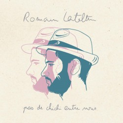ROMAIN LATELTIN - Pas de Chichi Entre Nous (CD)