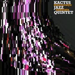 KACTUS JAZZ QUINTET - Macrocalyx Undulata (CD)